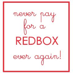 Never Pay for Redbox Again! I never get redbox movies but good to know just in case