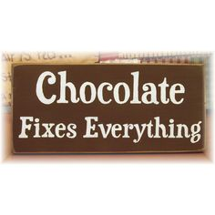 Chocolate fixes everything primitive wood sign ($14) ❤ liked on Polyvore featuring home, home decor, wall art, primitive signs, quote wall art, wooden quote signs, primitive wall art and wooden home decor