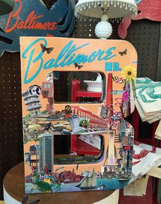 """Such a peachy-keen 3-D letter """"B"""" decoupaged with all the local landmarks, a Baltimore favorite by Terri Yellalonis and only at MTFF! SOLD!!"""