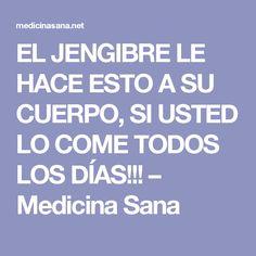 EL JENGIBRE LE HACE ESTO A SU CUERPO, SI USTED LO COME TODOS LOS DÍAS!!! – Medicina Sana