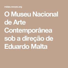 O Museu Nacional de Arte Contemporânea sob a direção de Eduardo Malta
