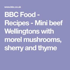 BBC Food - Recipes - Mini beef Wellingtons with morel mushrooms, sherry and thyme