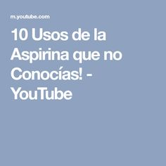 10 Usos de la Aspirina que no Conocías! - YouTube