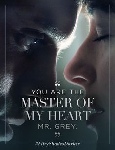 """""""You are the master of my heart, Mr. Grey."""" - Anastasia Steele 