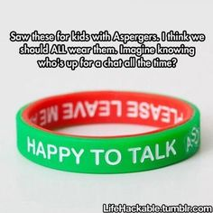 As a person with Aspergers, I would LOVE to have one of these... Except that no one would listen to them