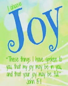I choose JOY! These things I have spoken to you so that My joy may be in you, and that your joy may be made full. Joy Quotes, Bible Quotes, Biblical Quotes, Meaningful Quotes, Quotes About Joy, Religious Quotes, Happy Quotes, Positive Quotes, John 15 11