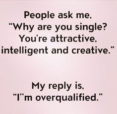 I'M over qualified sarcastic quotes, funny single quotes, happy single quotes, Funny Dating Quotes, Sarcastic Quotes, Dating Humor, Sarcastic Relationship Quotes, Funny Sarcastic, Funny Man Quotes, Dating Advice, Relationships Humor, Hilarious Quotes