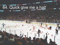 I bring a hat to every game in hopes that one day I will be able to throw it on the ice...