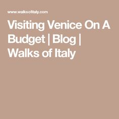 Visiting Venice On A Budget | Blog | Walks of Italy