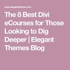 The 8 Best Divi eCourses for Those Looking to Dig Deeper | Elegant Themes Blog