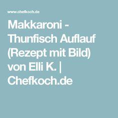 Makkaroni - Thunfisch Auflauf (Rezept mit Bild) von Elli K. | Chefkoch.de