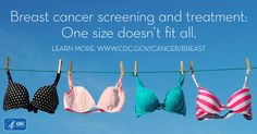 Breast cancer screening and treatment: One size doesn't fit all. Learn more at www.cdc.gov/cancer/breast/.