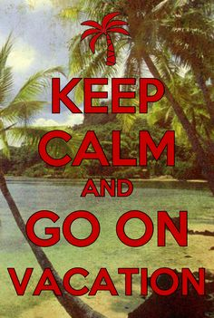 Keep calm - vacation -