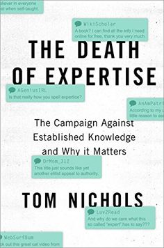 The Death of Expertise: The Campaign Against Established ... https://www.amazon.com/dp/B01MYCDVHH/ref=cm_sw_r_pi_dp_x_XYJ3ybS9QBCYT