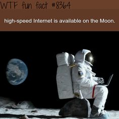 The moon has high speed internet - WTF fun facts