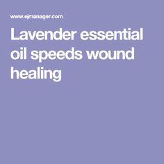 Lavender essential oil speeds wound healing