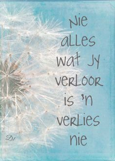 Nie alles wat jy verloor is 'n verlies nie Quotes And Notes, Some Quotes, Wisdom Quotes, Qoutes, Positive Quotes, Motivational Quotes, Inspirational Quotes, Favorite Quotes, Best Quotes
