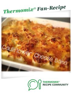 "Recipe ""I LOVE your Cauliflower Cheese"" bake by Nats Thermomixen in the Kitchen, learn to make this recipe easily in your kitchen machine and discover other Thermomix recipes in Side dishes. Califlower And Cheese, Cauliflower Cheese Bake, Cauliflower Recipes, Kfc Chicken Recipe, A Food, Food And Drink, Baked Vegetables, Side Dishes, Thermomix"
