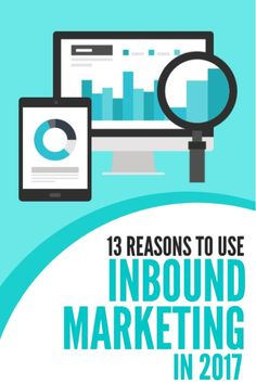 13 Reasons To Use Inbound Marketing in 2017