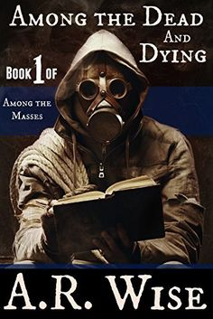 Among the Dead and Dying (Among the Masses Book 1) by A.R. Wise, http://www.amazon.com/dp/B00O4OBPJ8/ref=cm_sw_r_pi_dp_zr3Eub0XG236S