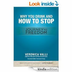 Why you drink and How to stop: Journey to freedom - by Veronica Valli