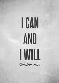 """I Can and I Will. Watch Me.""  #motivation #quotes"
