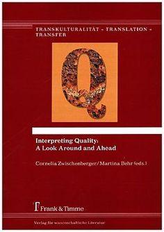 Interpreting quality : a look around and ahead / Cornelia Zwischenberger, Martina Behr (eds.)