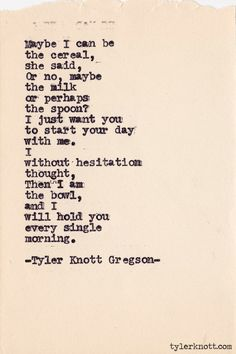 - Tyler Knott Gregson -  and I will hold you every single morning
