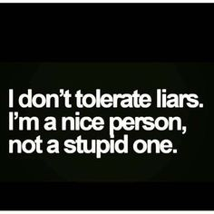 I AM nice. This has just been my life motto and people lie.