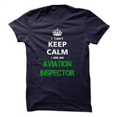 I can not keep calm Im an AVIATION INSPECTOR T Shirt, Hoodie, Sweatshirts - custom tshirts #teeshirt #hoodie