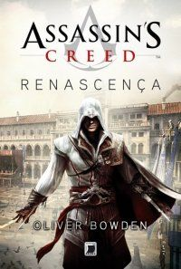 Assassin's Creed: Renascença (Livro 1) - Oliver Bowden