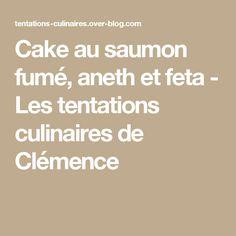 Cake au saumon fumé, aneth et feta - Les tentations culinaires de Clémence