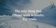 The only #thing that follows work is #results.     Quotes  -   #RayLewis