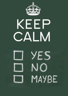 Yes, no, MAYBE??? Keep Calm Baby, Cant Keep Calm, Keep Calm And Love, Keep Calm Posters, Keep Calm Quotes, Me Quotes, Funny Quotes, Keep Calm Wallpaper, Keep Calm Signs