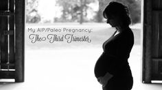 My AIP/Paleo Pregnancy: The Third Trimester by @sweet