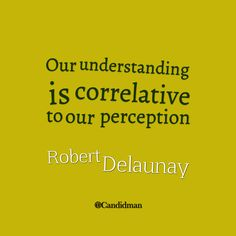 """""""Our understanding is correlative to our perception"""". #Quotes by #RobertDelaunay via @candidman"""