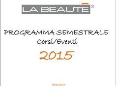 Programma Semestrale Corsi/Eventi 2015 La Beautè. http://www.labeaute.it/it/news/PROGRAMMA-FORMATIVO-2015/74-/