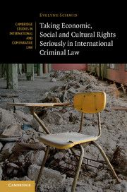 Taking Economic, Social and Cultural Rights Seriously in International Criminal Law / Evelyne Schmid .- Cambridge University, 2015