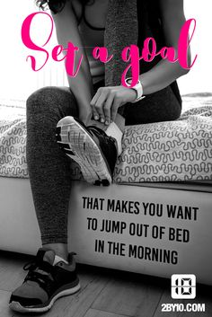 Set a goal that makes you want to jump out of bed in the morning. >rule number thirty-four< Fit Girl Motivation, Fitness Motivation Quotes, Weight Loss Motivation, Fitness Goals, Health Fitness, Workout Motivation, Workout Quotes, Health Motivation, Writing Motivation