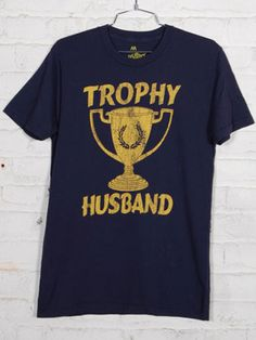Trophy Husband t-shirt - would love to get this for hubby.