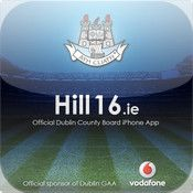 App name: Hill 16.ie. Price: free. Category: . Updated:  Aug 23, 2010. Current Version:  1.1. Size: 2.60 MB. Language: . Seller: . Requirements: Compatible with iPhone, iPod touch, and iPad. Requires iOS 3.1 or later. Description: For all your Dublin club fixtu  res & results download the Hil  l16 iPhone App.Also features W  ord on the Hill, club pitch fi  nder, Dublin GAA videos, and  ellip;  . Iphone App, Ipod Touch, Pitch, Dublin, Ireland, Size 2, Ios, Language, Club