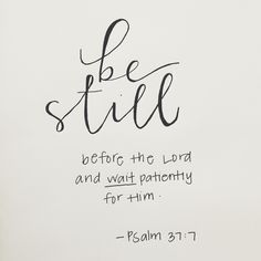 . be still before the Lord . and Wait .