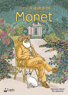 The Garden of Monsieur Monet - Pia Valentinis, Giancarlo Ascari Monet To Matisse, Adorable Petite Fille, Award Winning Books, Royal Academy Of Arts, Book Sites, Lectures, Claude Monet, Elementary Art, Art Lessons