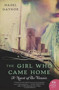 The Girl Who Came Home: A Novel of the Titanic (P.S.) by Hazel Gaynor