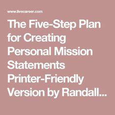 creating a personal mission statement step by step Personal finance inc 5000 8 steps to creating a great vision add slide you had better get your butt in gear and move on to step 7.