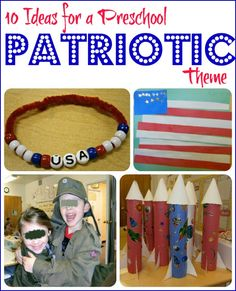 10 Ideas for a Patriotic Theme -- Ideas for teachers and parents, alike!  The ideas are appropriate for a variety of age groups (not just preschool children).