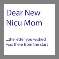 Dear New NICU Mom.  A letter I wish I had when I became a parent to two 25 weekers. A letter to share with new parents of preemies.