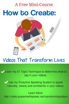 Learn my 21 Topic Technique to determine what to say in your videos.  Use my Proactive Speaking System to speak naturally, clearly and confidently in your videos. Learn More: