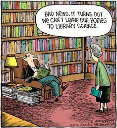 """Bad news. It turns out we can't leave our bodies to library science."" --> ""Librarian humor: ""Speed Bump"" cartoon by Dave Coverly), via ""Arnold Zwicky's Blog"""