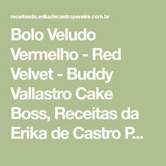 Bolo Veludo Vermelho - Red Velvet - Buddy Vallastro Cake Boss, Receitas da Erika de Castro Pereira
